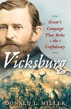Vicksburg: Grant's Campaign That Broke the Confederacy, Donald L. Miller