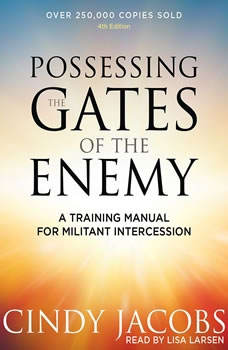 Possessing the Gates of the Enemy: A Training Manual for Militant Intercession, Cindy Jacobs