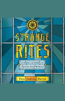 Strange Rites: New Religions for a Godless World, Tara Elizabeth Burton