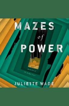 Mazes of Power, Juliette Wade
