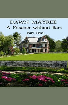 A Prisoner without Bars Part Two, Dawn Mayree