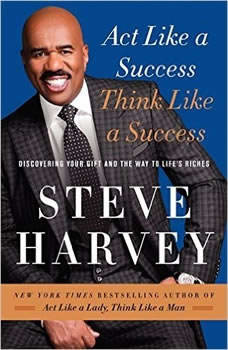 Act Like a Success, Think Like a Success: Discovering Your Gift and the Way to Life's Riches, Steve Harvey