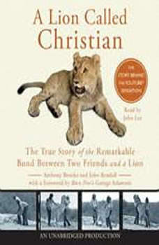 A Lion Called Christian: The True Story of the Remarkable Bond Between Two Friends and a Lion, Anthony Bourke