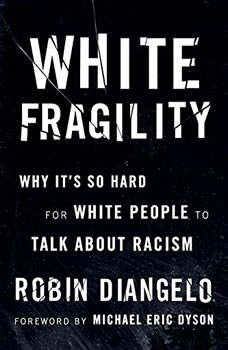 White Fragility: Why It's So Hard for White People to Talk About Racism, Robin DiAngelo