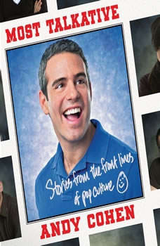 Most Talkative: Stories from the Front Lines of Pop Culture Stories from the Front Lines of Pop Culture, Andy Cohen