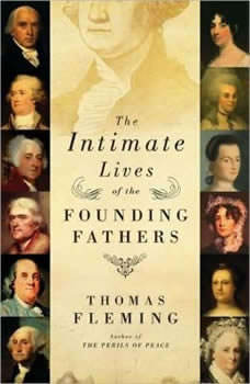 The Intimate Lives of the Founding Fathers, Thomas Fleming