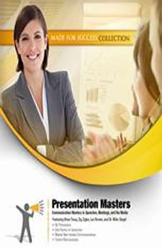 Presentation Masters: Communication Mastery in Speeches, Meetings, and the Media Communication Mastery in Speeches, Meetings, and the Media, Made for Success