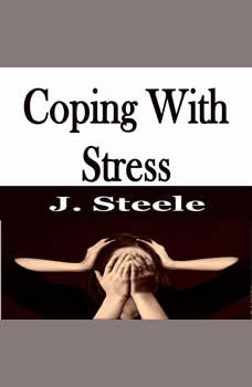 Coping With Stress, J. Steele