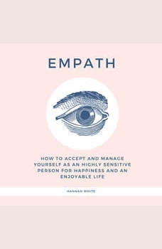 Empath: How to accept and manage yourself as an highly sensitive person for happiness and an enjoyable life, Hannah White