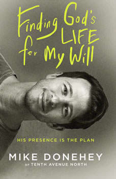Finding God's Life for My Will: His Presence Is the Plan, Mike Donehey