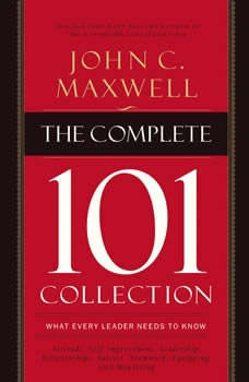 The Complete 101 Collection: What Every Leader Needs to Know What Every Leader Needs to Know, John C. Maxwell