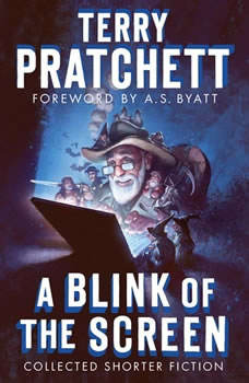 A Blink of the Screen: Collected Shorter Fiction, Terry Pratchett