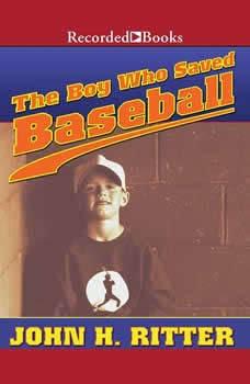The Boy Who Saved Baseball, John H. Ritter