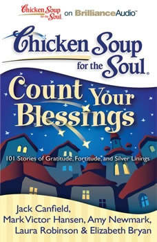 Chicken Soup for the Soul: Count Your Blessings: 101 Stories of Gratitude, Fortitude, and Silver Linings 101 Stories of Gratitude, Fortitude, and Silver Linings, Jack Canfield