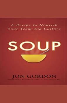Soup: A Recipe to Nourish Your Team and Culture, Jon Gordon