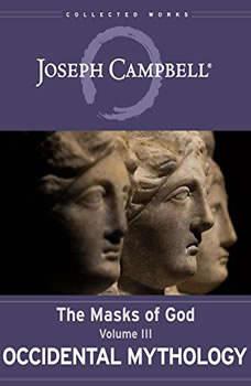 Occidental Mythology: The Masks of God, Volume III, Joseph Campbell