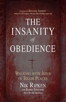 The Insanity of Obedience: Walking with Jesus in Tough Places, Nik Ripken