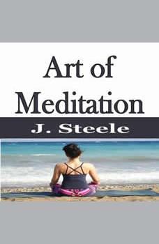 Art of Meditation: Training Guide, J. Steele