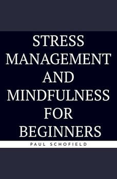 Stress Management And Mindfulness For Beginners, paul schofield