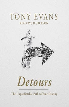 Detours: The Unpredictable Path to Your Destiny, Tony Evans