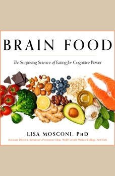 Brain Food: The Surprising Science of Eating for Cognitive Power, PhD Mosconi