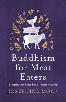 Buddhism for Meat Eaters: Simple Wisdom for a Kinder World Simple Wisdom for a Kinder World, Josephine Moon