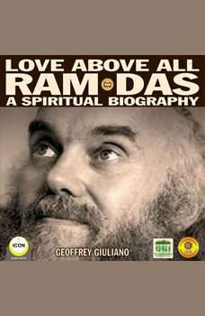 Love Above All Ram Das - A Spiritual Biography, Geoffrey Giuliano
