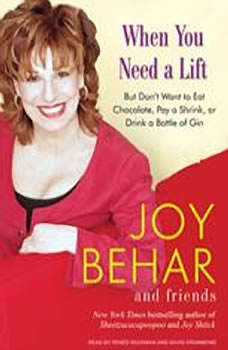 When You Need a Lift: But Don't Want to Eat Chocolate, Pay a Shrink, or Drink a Bottle of Gin, Joy Behar