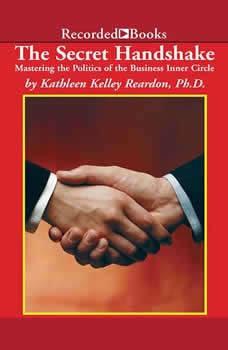 The Secret Handshake: Mastering the Politics of the Business Inner Circle Mastering the Politics of the Business Inner Circle, Kathleen Kelley Reardon