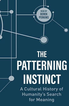 The Patterning Instinct: A Cultural History of Humanitys Search for Meaning, Jeremy Lent