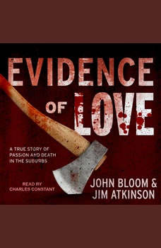 Evidence of Love: A True Story of Passion and Death in the Suburbs, Jim Atkinson