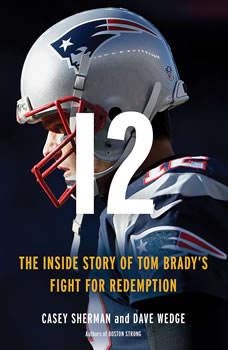 12: The Inside Story of Tom Brady's Fight for Redemption The Inside Story of Tom Brady's Fight for Redemption, Casey Sherman