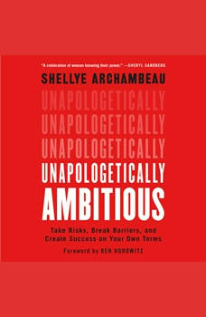 Unapologetically Ambitious: Take Risks, Break Barriers, and Create Success on Your Own Terms, Shellye Archambeau