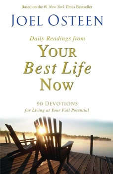 Daily Readings From Your Best Life Now: 90 Devotions for Living at Your Full Potential, Joel Osteen