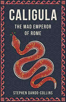 Caligula: The Mad Emperor of Rome, Stephen Dando-Collins