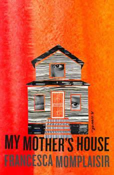 My Mother's House: A novel, Francesca Momplaisir