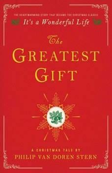 The Greatest Gift: A Christmas Tale, Philip Van Doren Stern