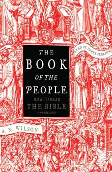 The Book of the People: How to Read the Bible, A. N. Wilson