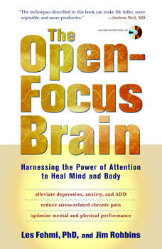 The Open-Focus Brain: Harnessing the Power of Attention to Heal Mind and Body, Les Fehmi