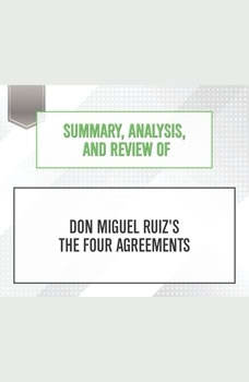 Summary, Analysis, and Review of Don Miguel Ruiz's The Four Agreements, Start Publishing Notes
