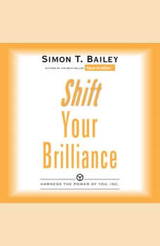 Shift Your Brilliance: Harness the Power of You, Inc., Simon T Bailey