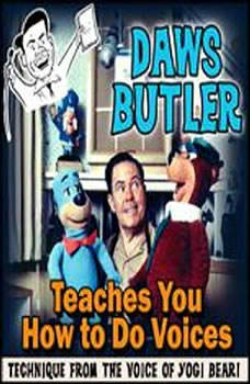 Daws Butler Teaches You How to Do Voices: Techniques from the Voice of Yogi Bear! Techniques from the Voice of Yogi Bear!, Daws Butler