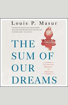 The Sum of Our Dreams: A Concise History of America, Louis P. Masur