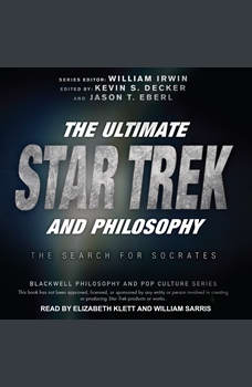 The Ultimate Star Trek and Philosophy: The Search for Socrates, William Irwin