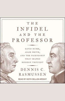 The Infidel and the Professor: David Hume, Adam Smith, and the Friendship That Shaped Modern Thought, Dennis C. Rasmussen