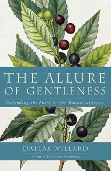 The Allure of Gentleness: Defending the Faith in the Manner of Jesus, Dallas Willard