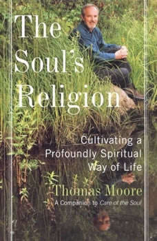 The Soul's Religion: Cultivating a Profoundly Spiritual Way of Life, Thomas Moore