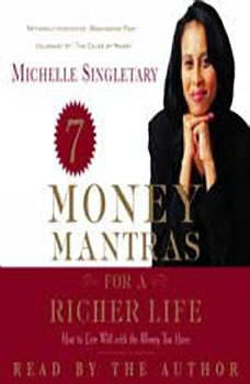 7 Money Mantras for a Richer Life: How to Live Well with the Money You Have, Michelle Singletary