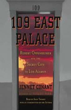 109 East Palace: Robert Oppenheimer and the Secret City of Los Alamos Robert Oppenheimer and the Secret City of Los Alamos, Jennet Conant