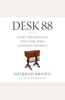 Desk 88: Eight Progressive Senators Who Changed America, Sherrod Brown